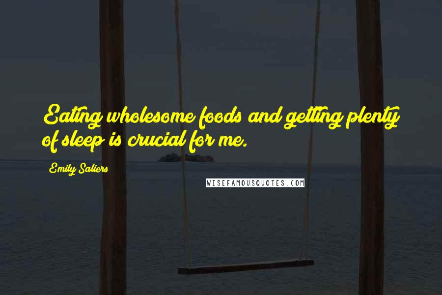 Emily Saliers Quotes: Eating wholesome foods and getting plenty of sleep is crucial for me.