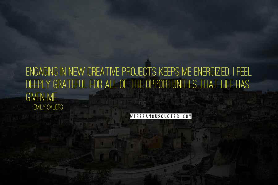 Emily Saliers Quotes: Engaging in new creative projects keeps me energized. I feel deeply grateful for all of the opportunities that life has given me.