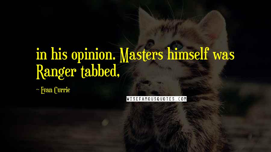 Evan Currie Quotes: in his opinion. Masters himself was Ranger tabbed,