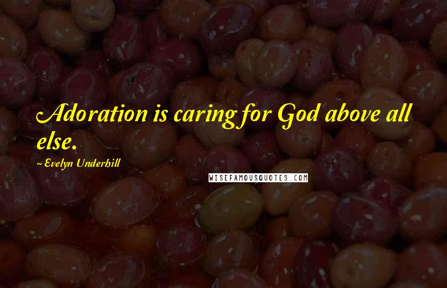 Evelyn Underhill Quotes: Adoration is caring for God above all else.