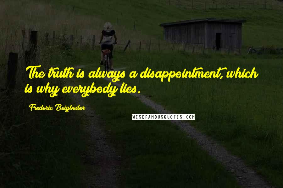Frederic Beigbeder Quotes: The truth is always a disappointment, which is why everybody lies.