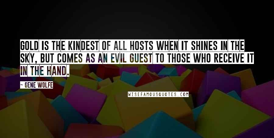 gene wolfe quotes gold is the kindest of all hosts when it shines