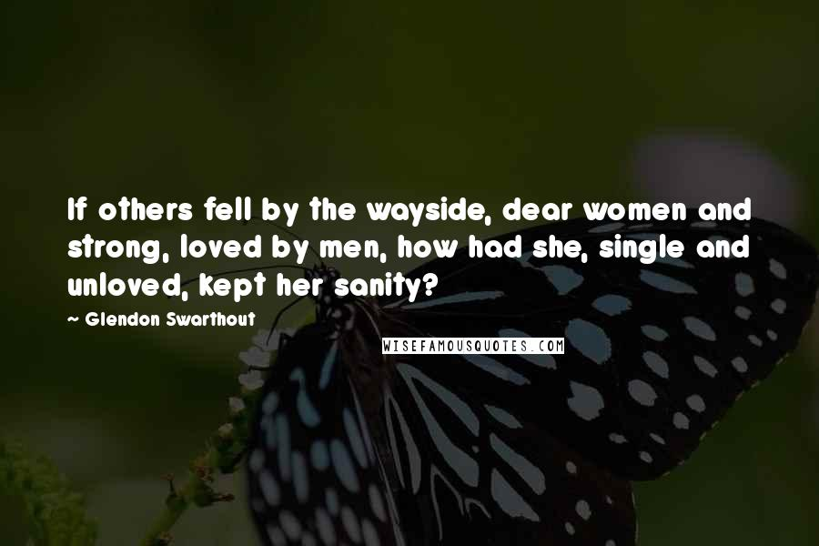 Glendon Swarthout Quotes: If others fell by the wayside ...