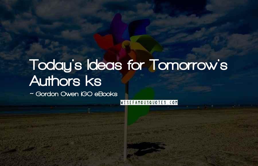 Gordon Owen IGO EBooks Quotes: Today's Ideas for Tomorrow's Authors ks