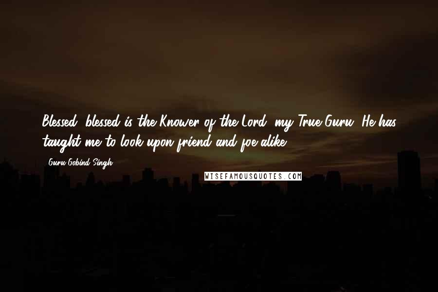 guru gobind singh quotes blessed blessed is the knower of the