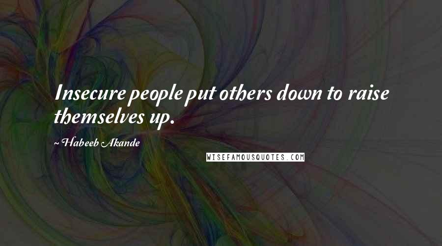 Habeeb Akande Quotes Insecure People Put Others Down To Raise