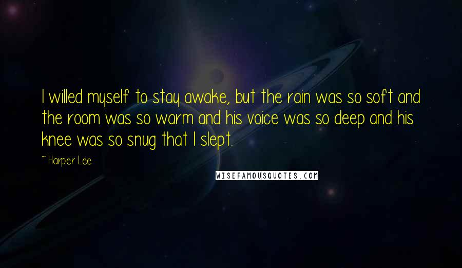 Harper Lee Quotes: I willed myself to stay awake, but the ...