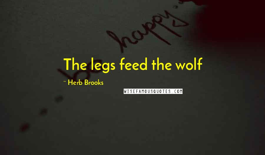 Herb Brooks Quotes: The legs feed the wolf