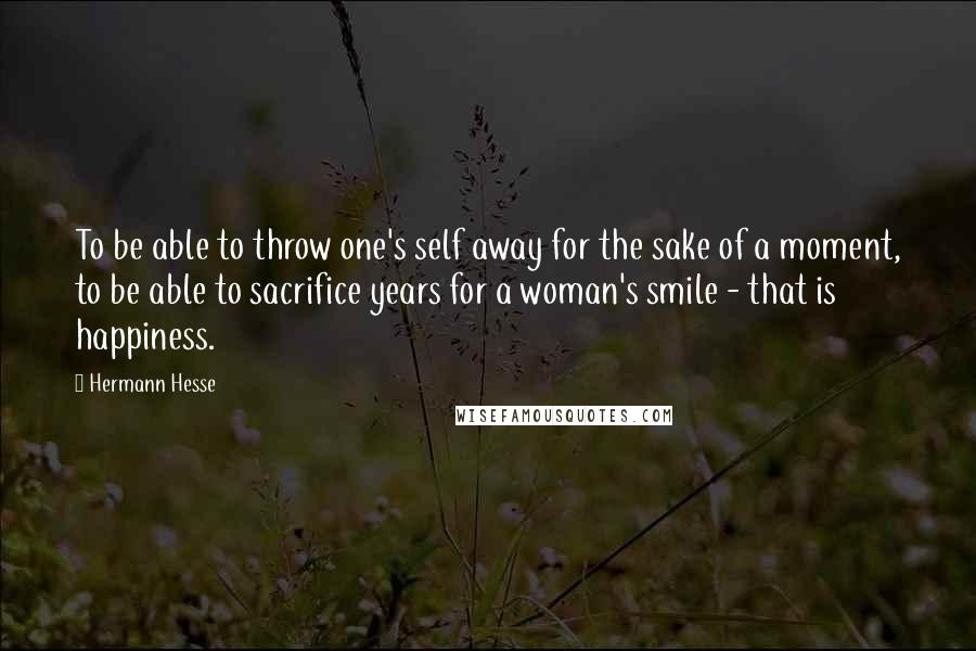 Hermann Hesse Quotes To Be Able To Throw One039s Self