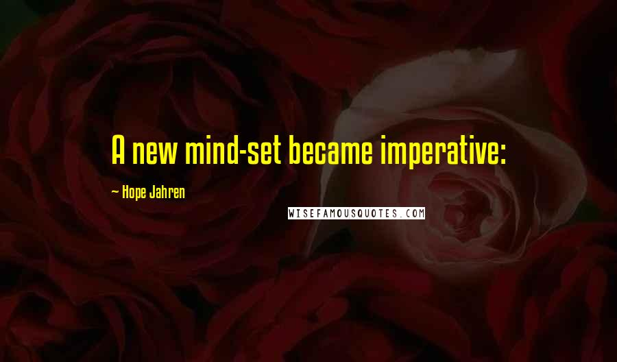 Hope Jahren Quotes: A new mind-set became imperative: