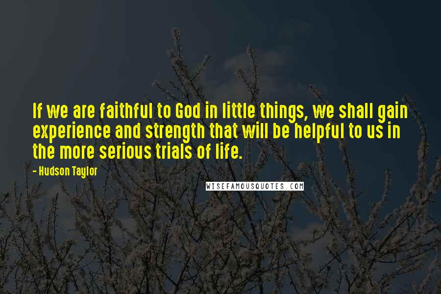 hudson taylor quotes if we are faithful to god in little things
