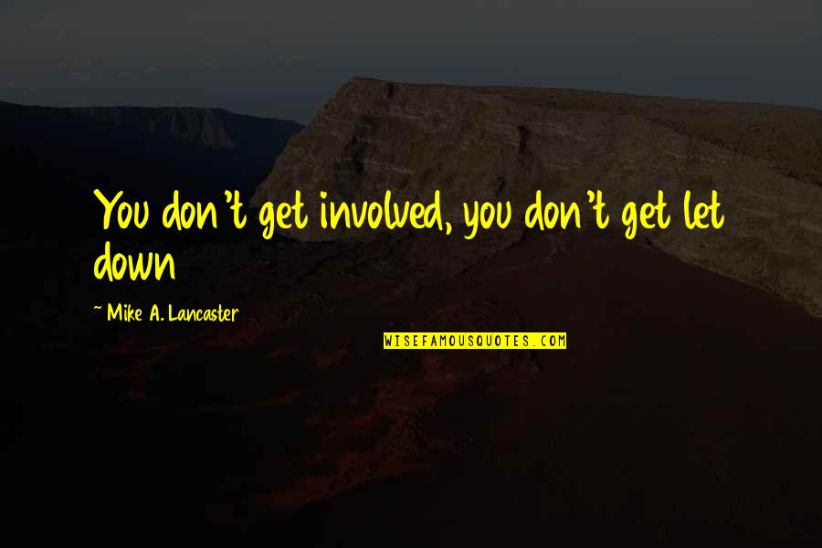 0.4 Mike Lancaster Quotes By Mike A. Lancaster: You don't get involved, you don't get let