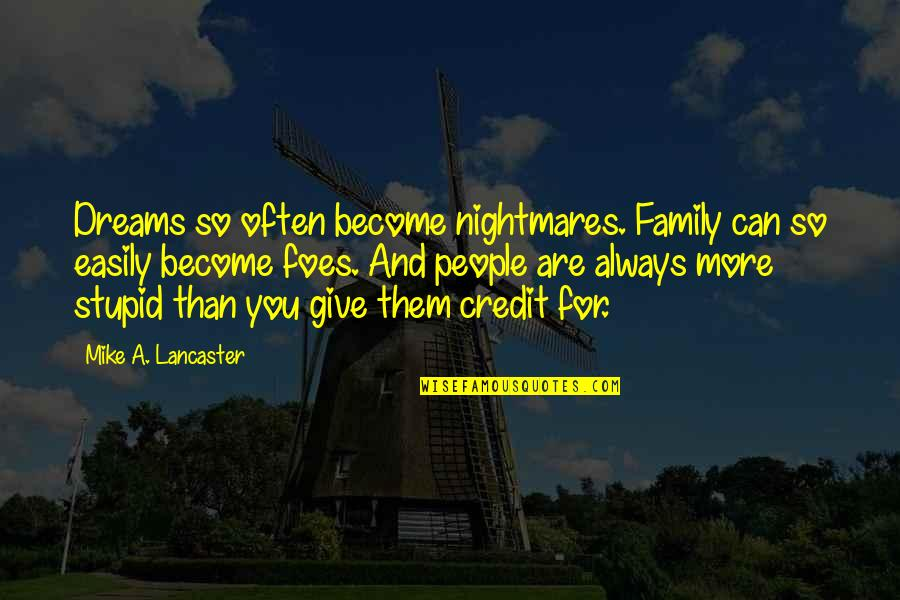 0.4 Mike Lancaster Quotes By Mike A. Lancaster: Dreams so often become nightmares. Family can so