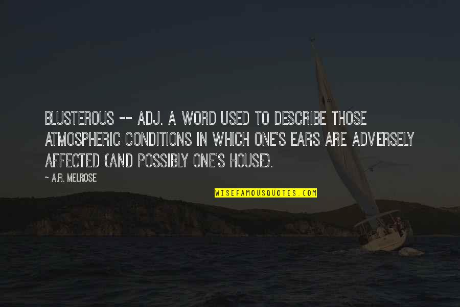 1-2 Word Quotes By A.R. Melrose: Blusterous -- adj. a word used to describe