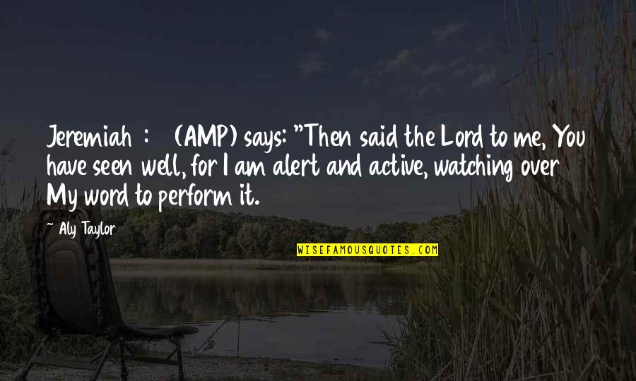 """1-2 Word Quotes By Aly Taylor: Jeremiah 1:12 (AMP) says: """"Then said the Lord"""