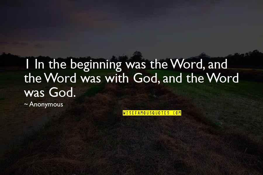 1-2 Word Quotes By Anonymous: 1 In the beginning was the Word, and