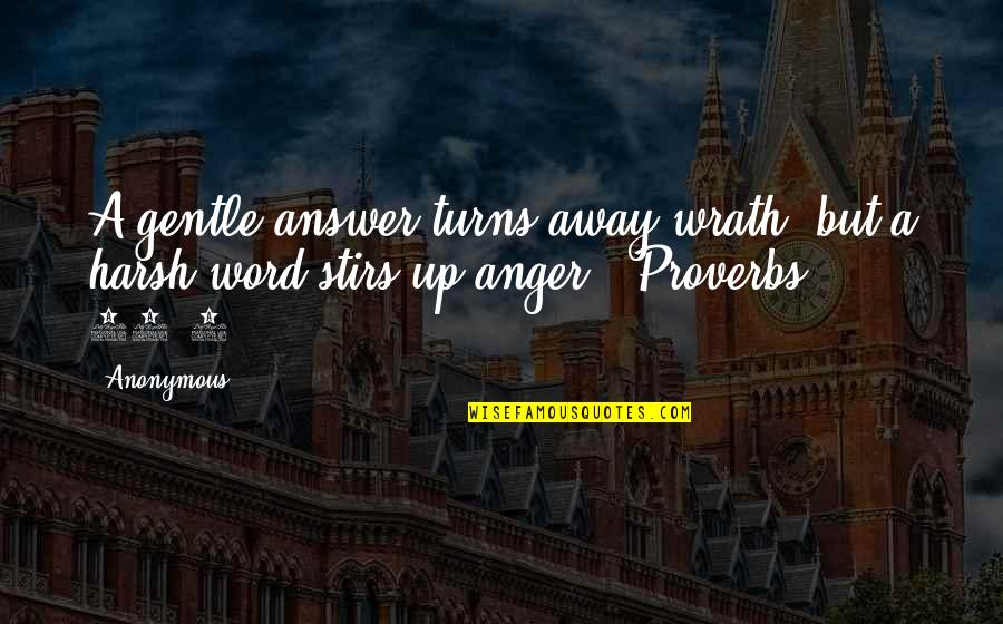1-2 Word Quotes By Anonymous: A gentle answer turns away wrath, but a