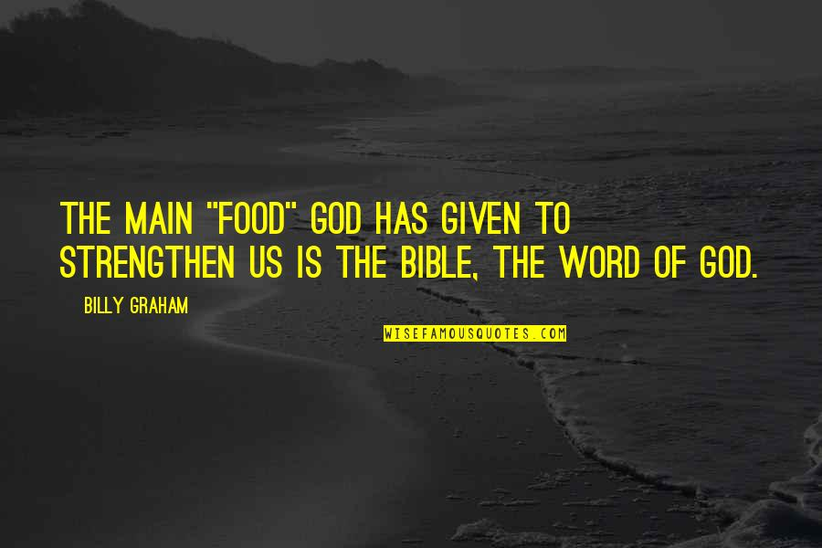 """1-2 Word Quotes By Billy Graham: The main """"food"""" God has given to strengthen"""