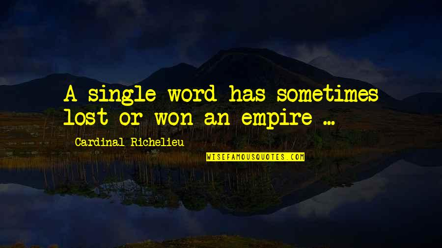 1-2 Word Quotes By Cardinal Richelieu: A single word has sometimes lost or won