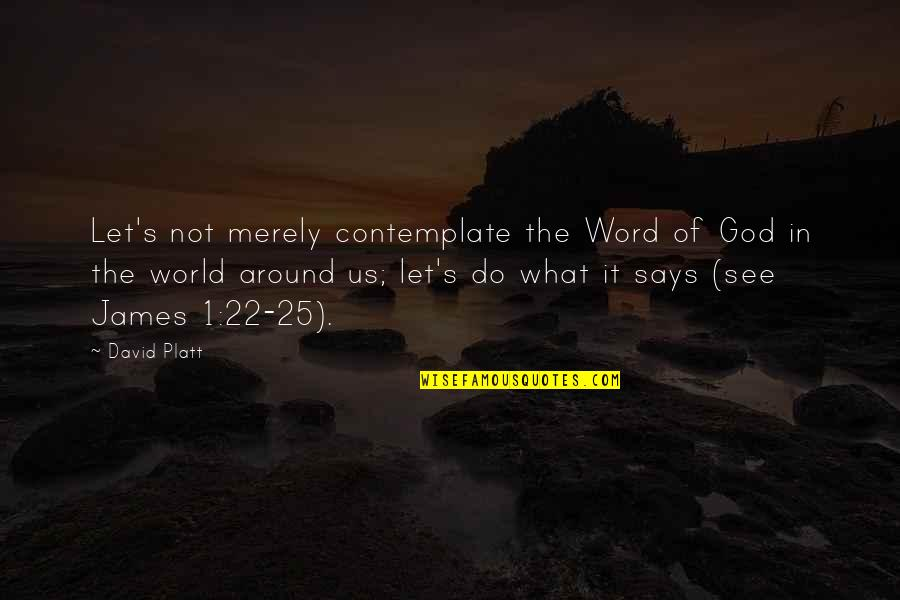 1-2 Word Quotes By David Platt: Let's not merely contemplate the Word of God