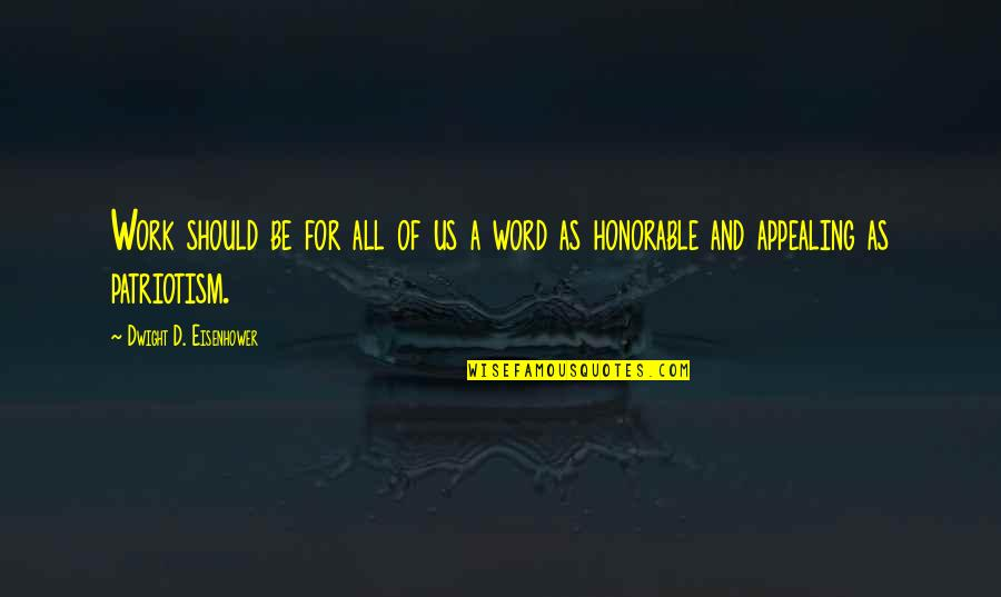 1-2 Word Quotes By Dwight D. Eisenhower: Work should be for all of us a