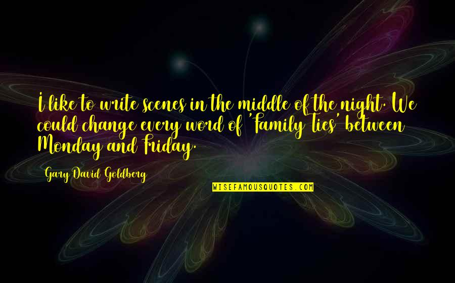 1-2 Word Quotes By Gary David Goldberg: I like to write scenes in the middle