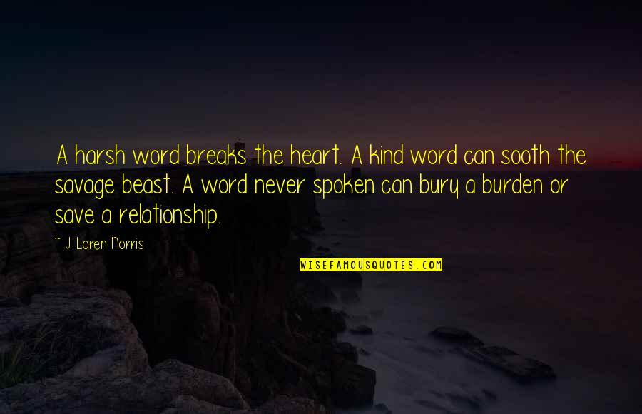 1-2 Word Quotes By J. Loren Norris: A harsh word breaks the heart. A kind