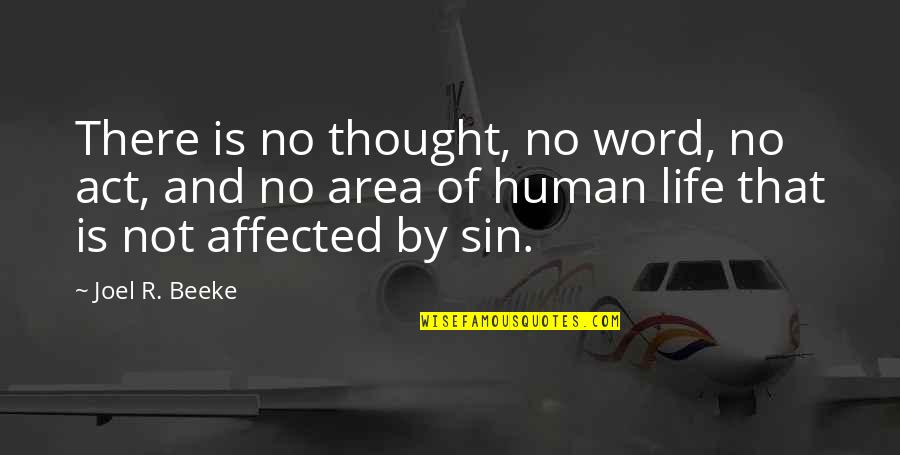 1-2 Word Quotes By Joel R. Beeke: There is no thought, no word, no act,