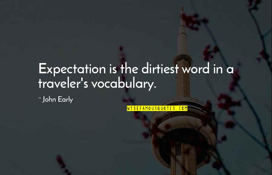1-2 Word Quotes By John Early: Expectation is the dirtiest word in a traveler's
