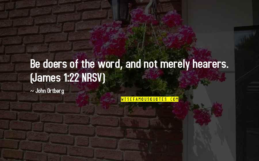 1-2 Word Quotes By John Ortberg: Be doers of the word, and not merely