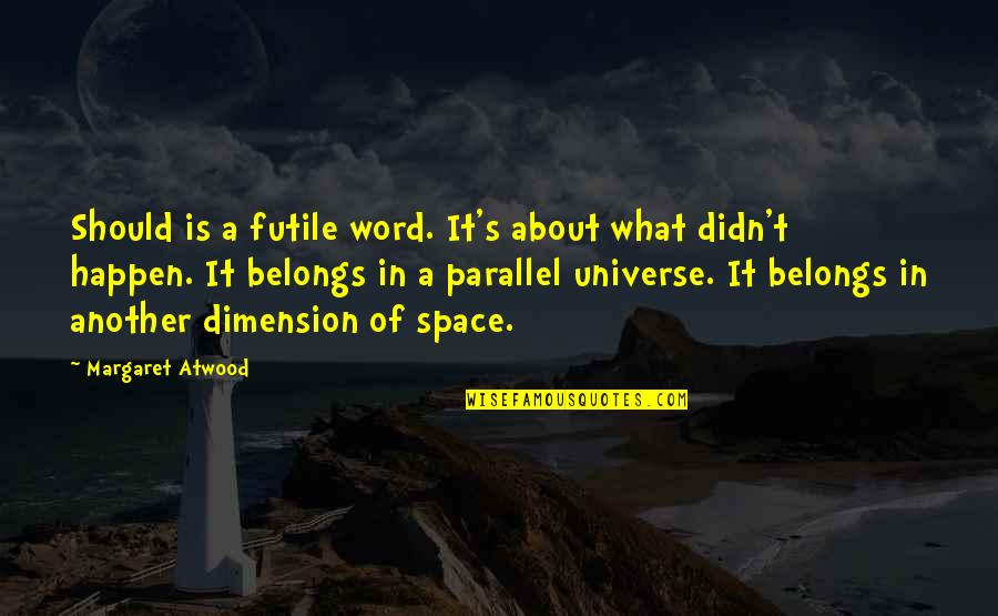 1-2 Word Quotes By Margaret Atwood: Should is a futile word. It's about what