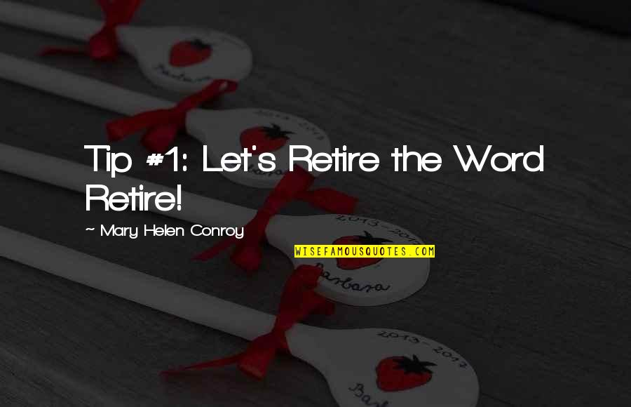 1-2 Word Quotes By Mary Helen Conroy: Tip #1: Let's Retire the Word Retire!
