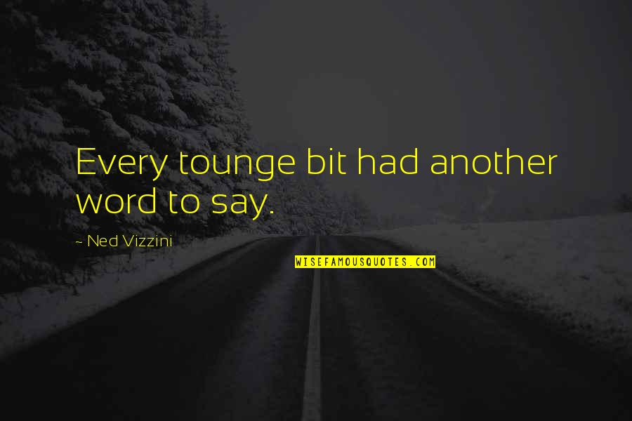 1-2 Word Quotes By Ned Vizzini: Every tounge bit had another word to say.