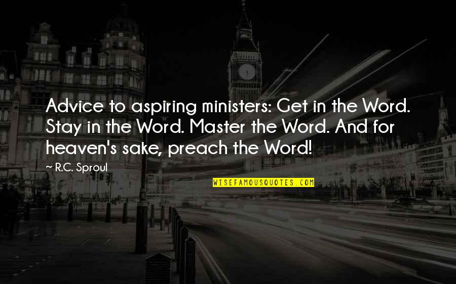 1-2 Word Quotes By R.C. Sproul: Advice to aspiring ministers: Get in the Word.