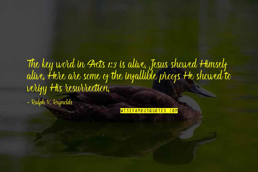 1-2 Word Quotes By Ralph V. Reynolds: The key word in Acts 1:3 is alive.