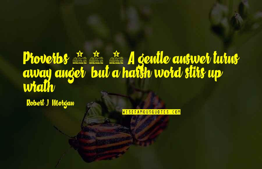 1-2 Word Quotes By Robert J. Morgan: Proverbs 15:1 A gentle answer turns away anger,