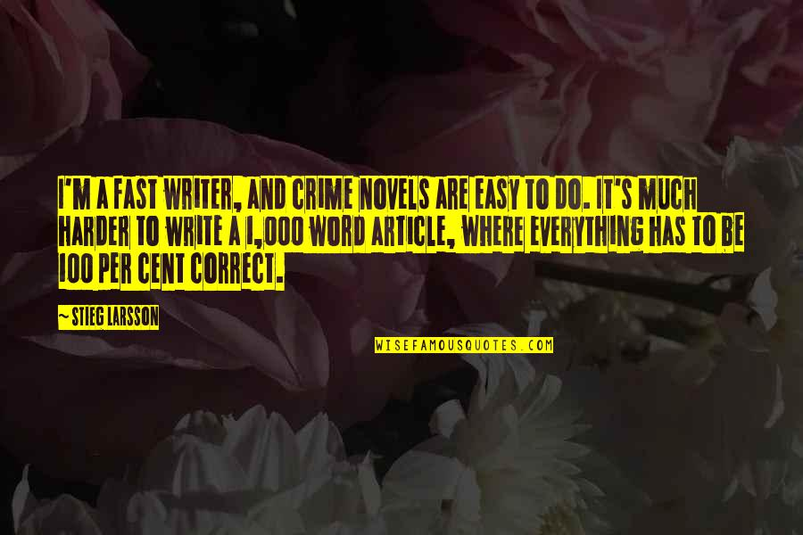 1-2 Word Quotes By Stieg Larsson: I'm a fast writer, and crime novels are