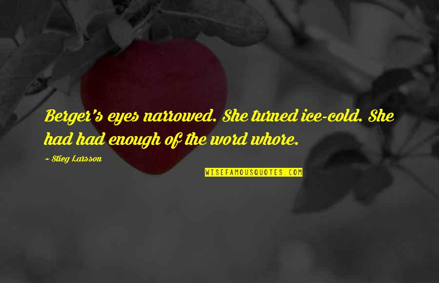1-2 Word Quotes By Stieg Larsson: Berger's eyes narrowed. She turned ice-cold. She had