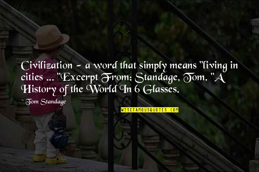 """1-2 Word Quotes By Tom Standage: Civilization - a word that simply means """"living"""