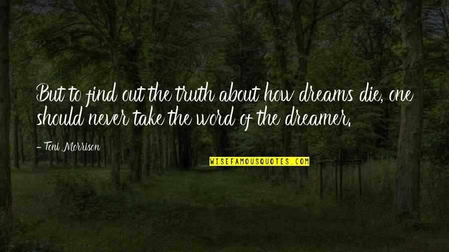 1-2 Word Quotes By Toni Morrison: But to find out the truth about how