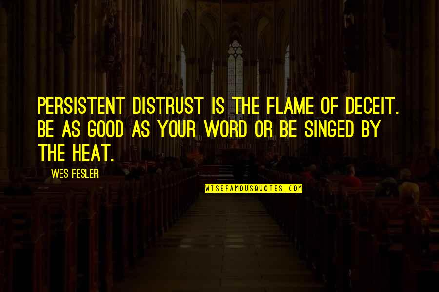 1-2 Word Quotes By Wes Fesler: Persistent distrust is the flame of deceit. Be