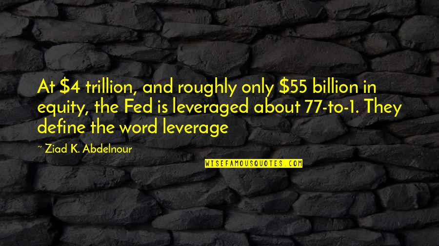 1-2 Word Quotes By Ziad K. Abdelnour: At $4 trillion, and roughly only $55 billion