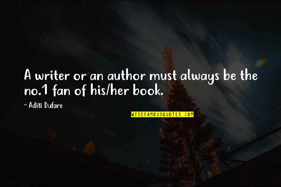 1-Jan Quotes By Aditi Dufare: A writer or an author must always be