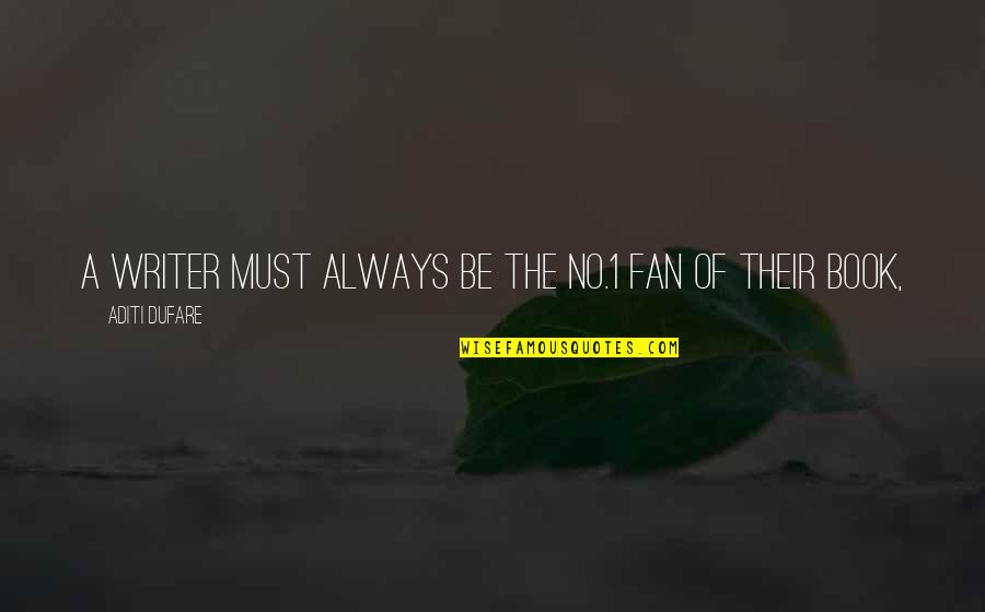 1-Jan Quotes By Aditi Dufare: A writer must always be the no.1 fan