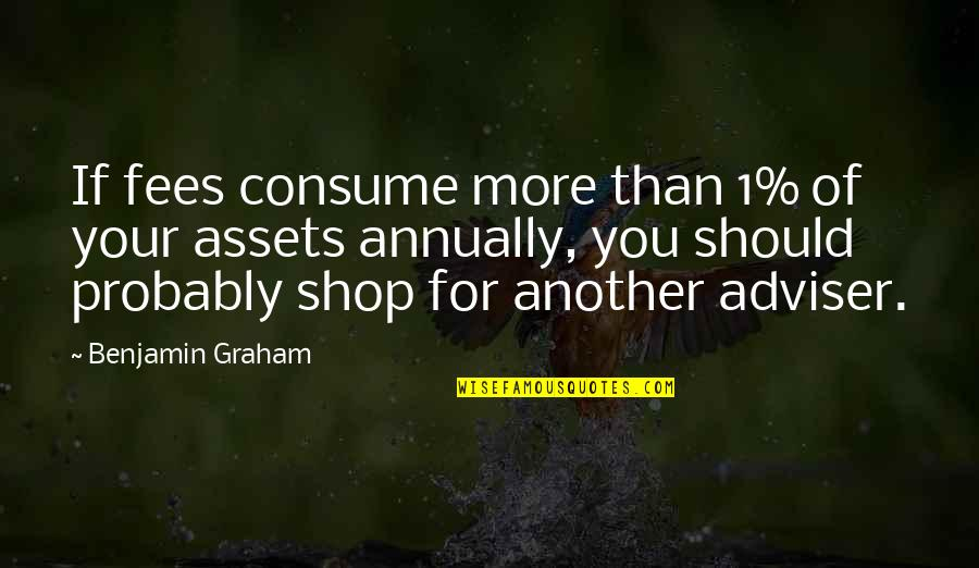 1-Jan Quotes By Benjamin Graham: If fees consume more than 1% of your