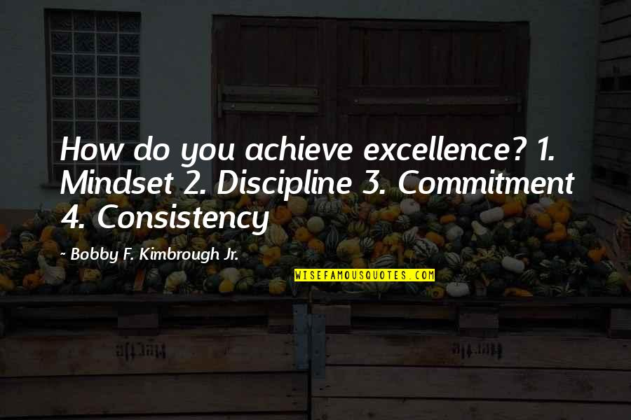 1-Jan Quotes By Bobby F. Kimbrough Jr.: How do you achieve excellence? 1. Mindset 2.