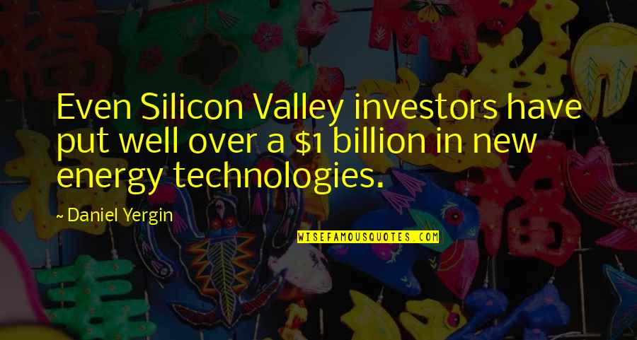 1-Jan Quotes By Daniel Yergin: Even Silicon Valley investors have put well over