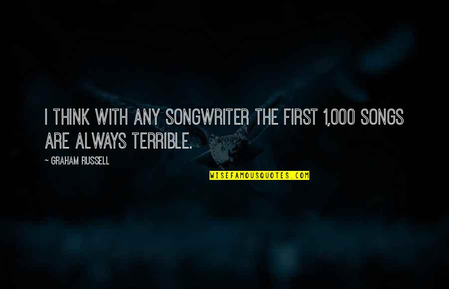 1-Jan Quotes By Graham Russell: I think with any songwriter the first 1,000