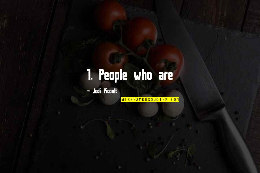 1-Jan Quotes By Jodi Picoult: 1. People who are