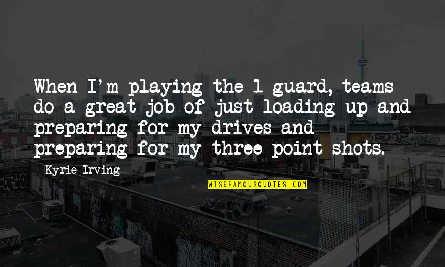 1-Jan Quotes By Kyrie Irving: When I'm playing the 1-guard, teams do a